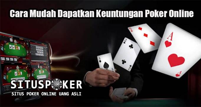 Cara Mudah Dapatkan Keuntungan Poker Online