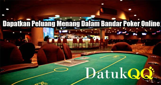 Dapatkan Peluang Menang Dalam Bandar Poker Online