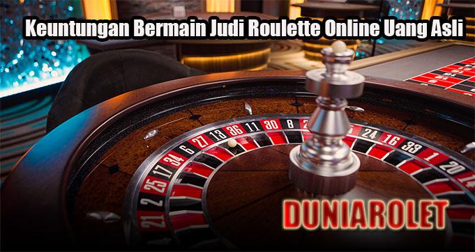 Keuntungan Bermain Judi Roulette Online Uang Asli Terpercaya