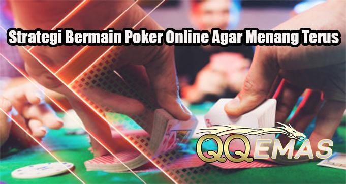 Strategi Bermain Poker Online Agar Menang Terus