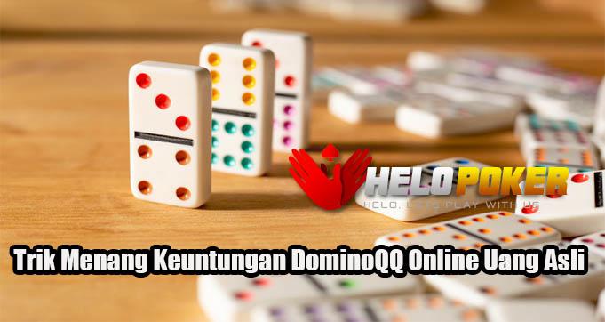 Trik Menang Keuntungan DominoQQ Online Uang Asli
